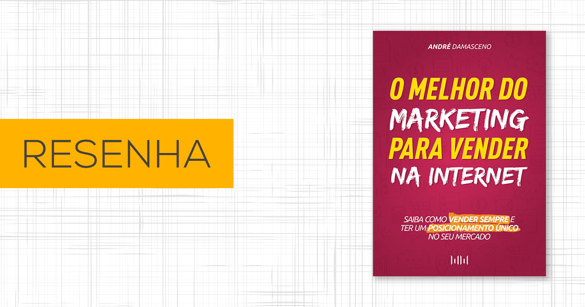 Resenha O melhor do marketing para vender na internet